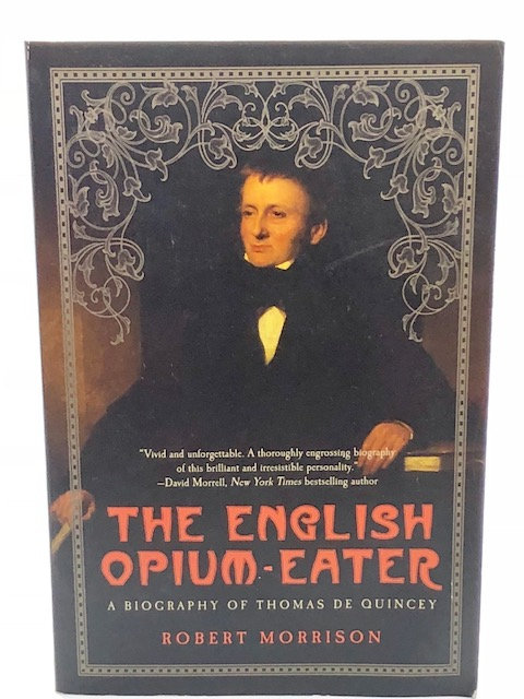 The English Opium-Eater: A Biography of Thomas De Qunicy