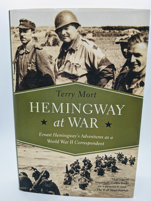 Hemingway at War: Ernest Hemingway's Adventures as a WWII Correspondent