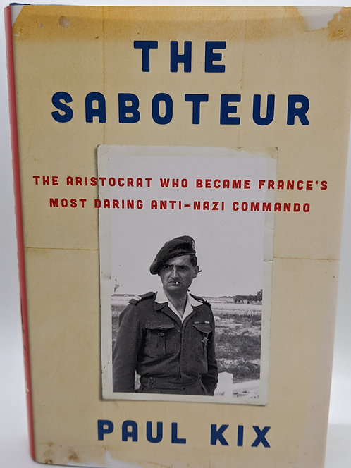 The Saboteur: The Aristocrat Who Became France's Most Daring Anti-Nazi Commando