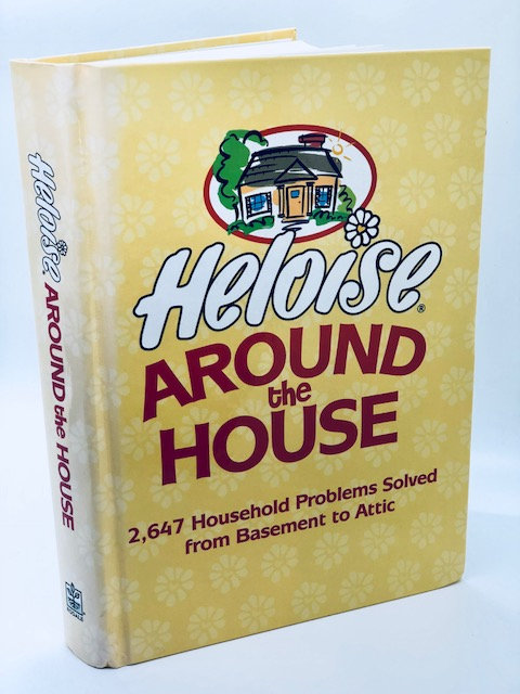 Heloise Around the House: 2,647 Household Problems Solved From Basement to Attic