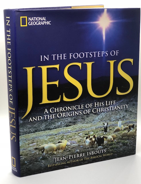 In The Footsteps of Jesus: A Chronicle of His Life & the Origins of Christianity