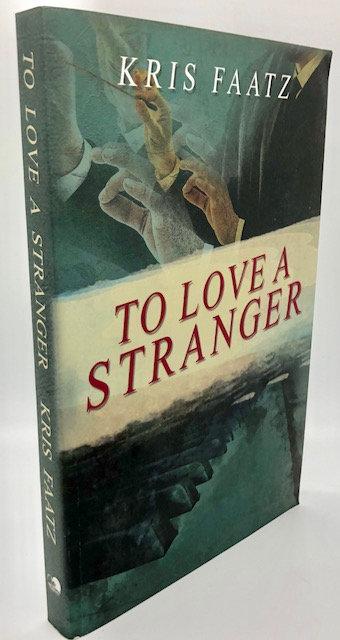 To Love A Stranger, by Kris Faatz