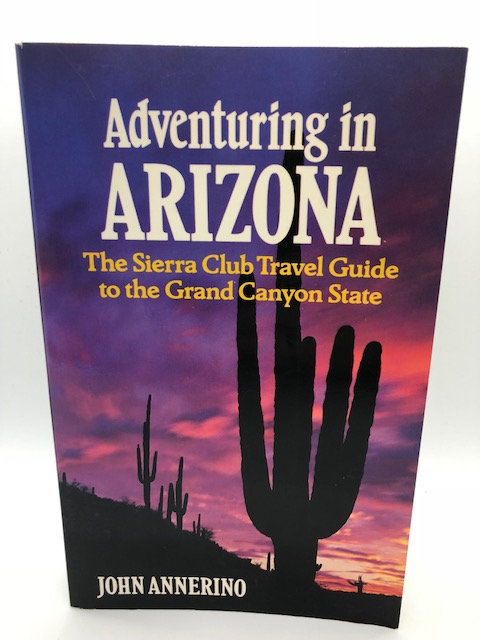 Adventuring In Arizona: The Sierra Club Travel Guide to the Grand Canyon State