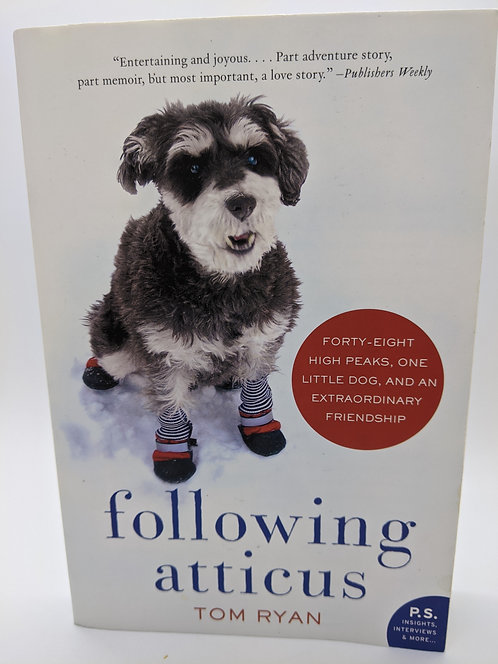 Following Atticus: 48 High Peaks, One Little Dog, & an Extraordinary Friendship