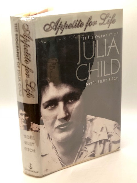 Appetite For Life: The Biography of Julia Child, by Noel Riley Fitch