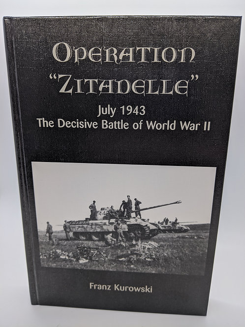 "Operation ""Zitadelle"": July 1943, The Decisive Battle of World War II"