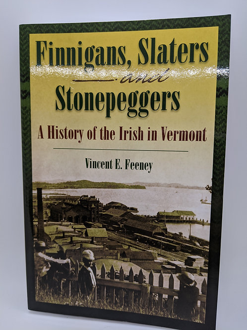 Finnigans, Slaters, and Stonepeggers: A History of the Irish in Vermont