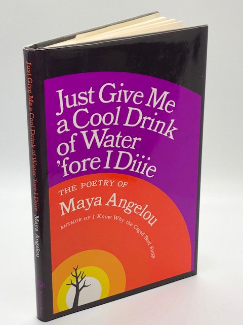 Just Give Me A Cool Drink of Water 'Fore I Diiie: The Poetry of Maya Angelou