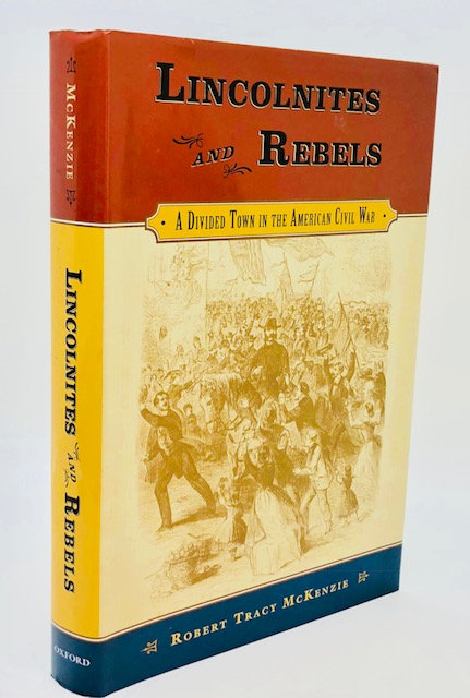 Lincolnites and Rebels: A Divided Town in the American, by Robert Tracy McKenzie