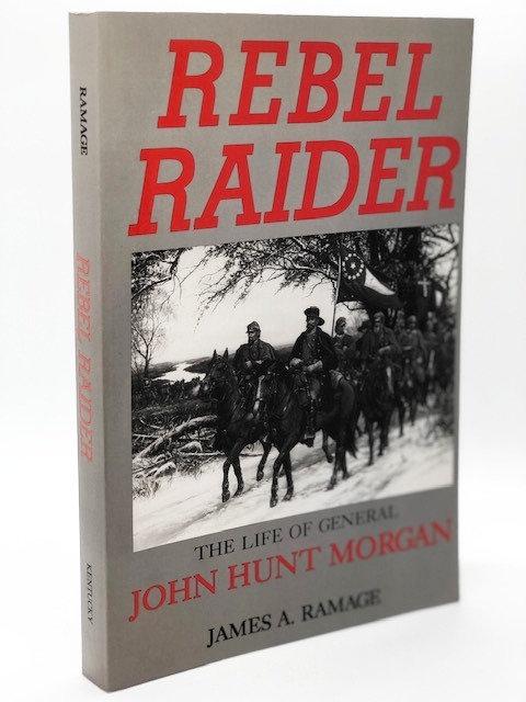 Rebel Raiders: The Life of General John Hunt Morgan