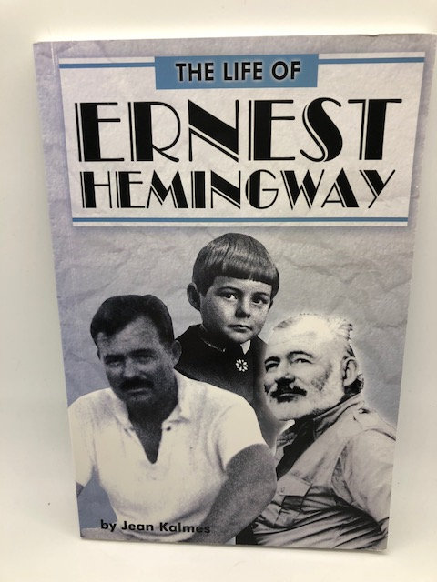 The Life of Ernest Hemingway (Brief Biography), by Jean Kalmes