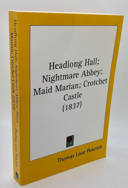 Headlong Hall: Nightmare Abbey; Maid Marian; Crotchet Castle (1837)