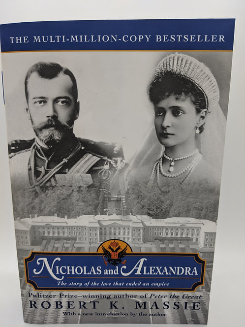 Nicholas and Alexandra: The Story of the Love that Ended an Empire