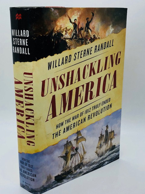 Unshackling America: How the War of 1812 Ended The American Revolution