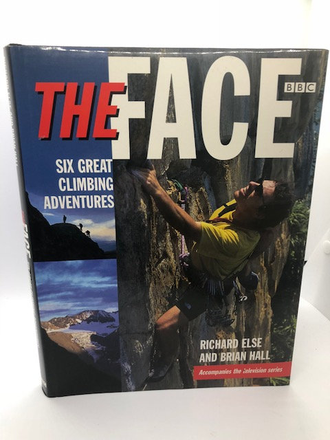 The Face: Six Great Climbing Adventures, By Richard Else & Brian Hall