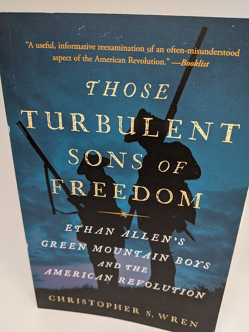 Those Turbulent Sons of Freedom: Ethan Allen's Green Mountain Boys