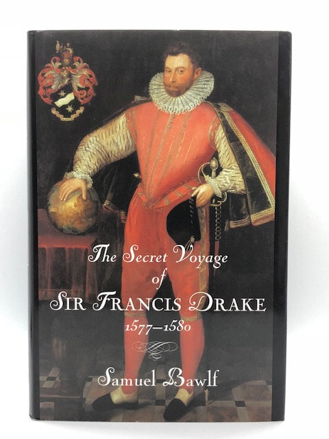 The Secret Voyage of Sir Francis Drake 1577-1580, by Samuel Bawlf