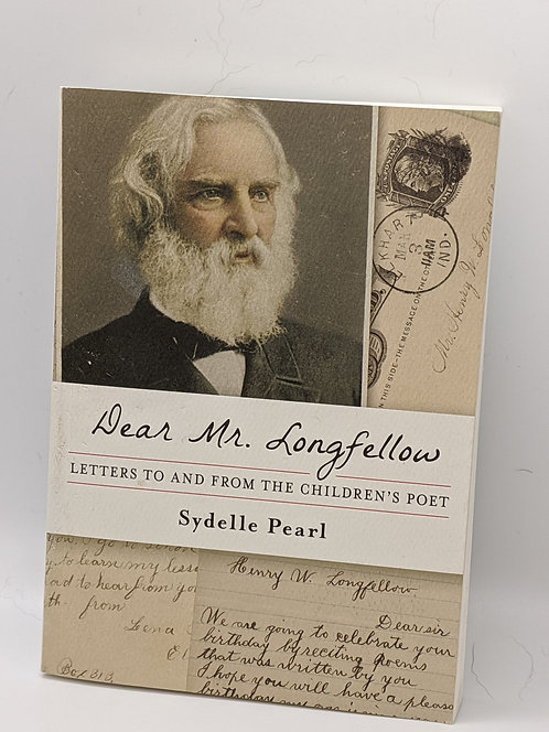Dear Mr. Longfellow: Letters to and from the Children's Poet