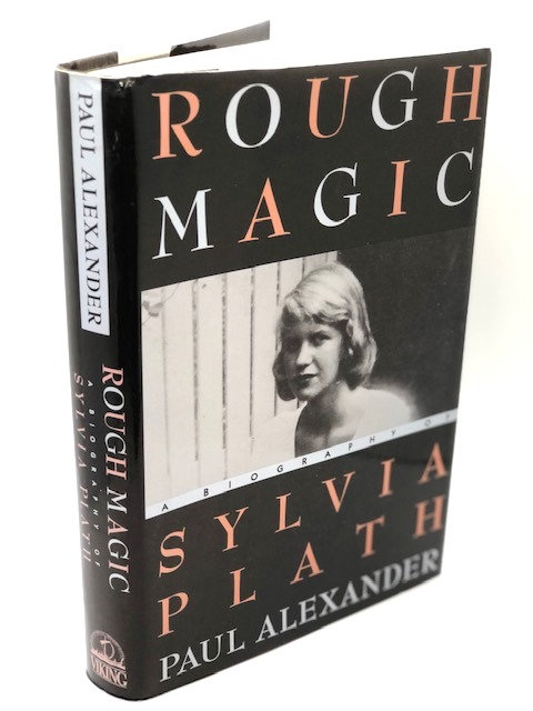Rough Magic: A Biography of Sylvia Plath, by Paul Alexander