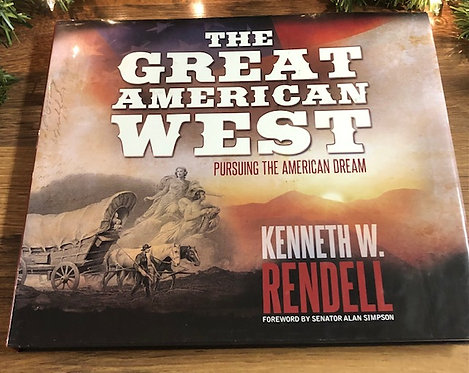 The Great American West: Pursuing the American Dream, by Kenneth W. Rendell