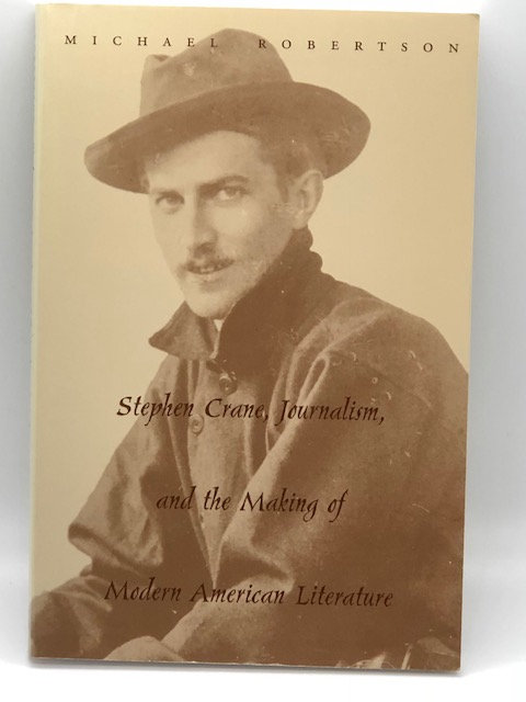 Stephen Crane, Journalism, and the Making of Modern American Literature