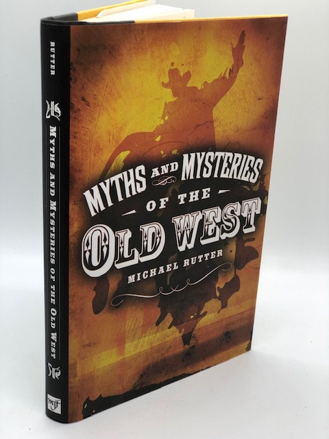 Myths and Mysteries of the Old West, by Michael Rutter