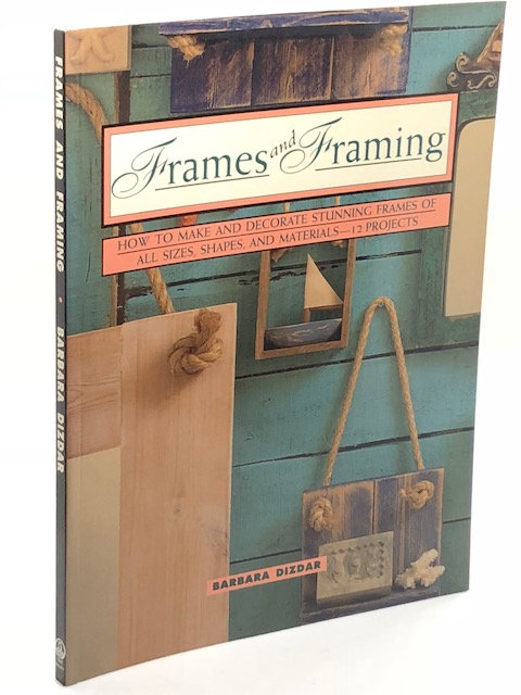 Frames & Framing: How To Make And Decorate Stunning Frames