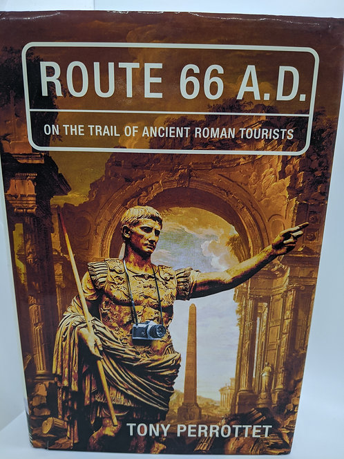 Route 66 A.D.: On the Trail of Ancient Roman Tourists