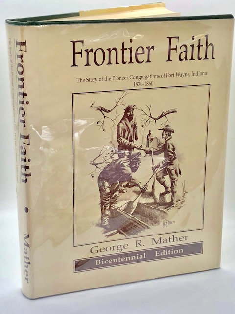 Frontier Faith: The Story of the Pioneer Congregations of Fort Wayne, Indiana, 1