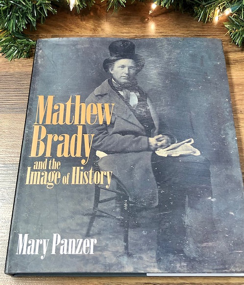 Mathew Brady and the Image of History, by Mary Panzer