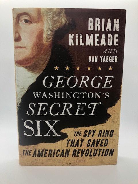 George Washington's Secret Six,  by Brian Kilmead (Hardcover)