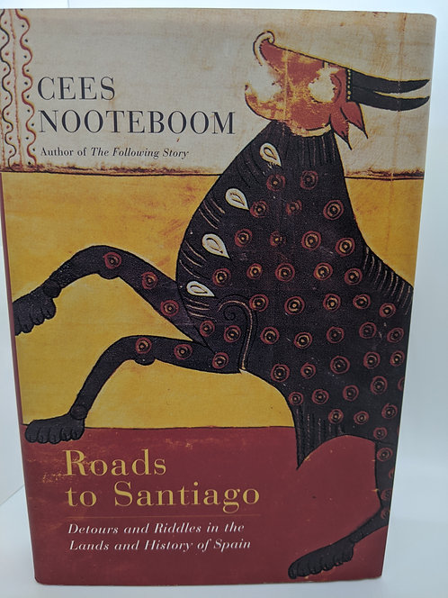 Roads to Santiago: Detours and Riddles in the Lands and History of Spain