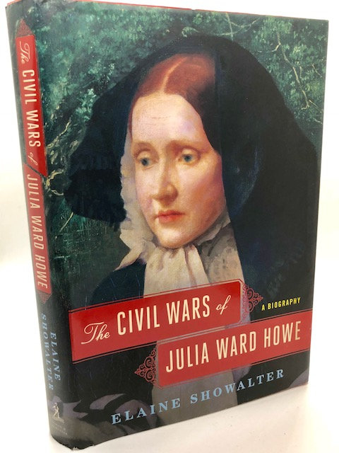 The Civil Wars of Julia Ward Howe: A Biography, by Elaine Showalter