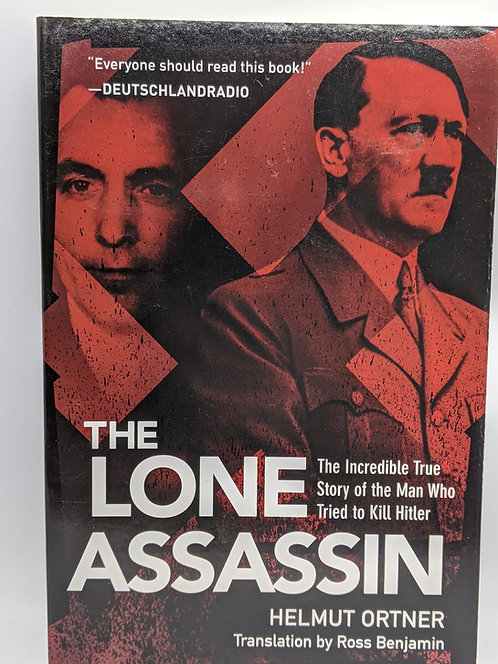 The Lone Assassin: The Incredible True Story of the Man Who Tried to Kill Hitler