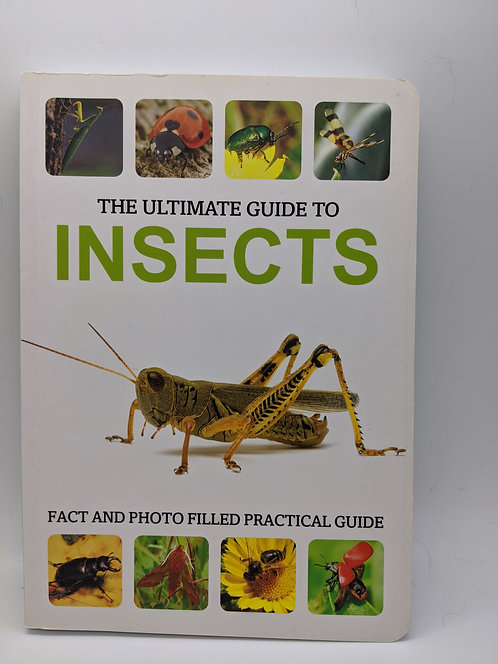 The Ultimate Guide to Insects: Fact and Photo Filled Practical Guide