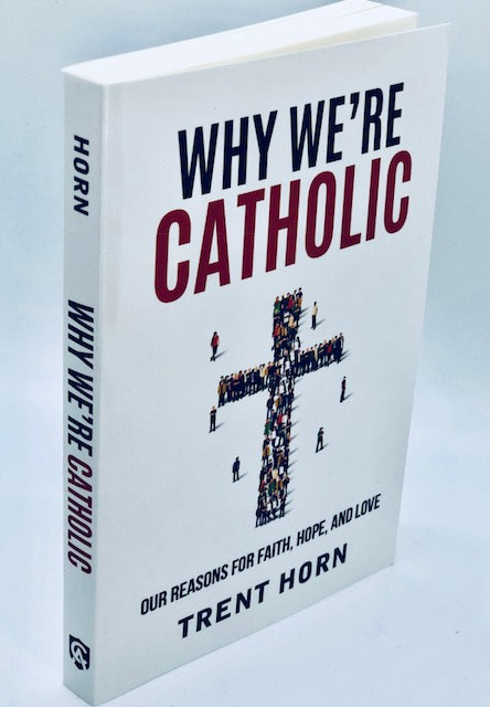 Why We Are Catholic: Our Reasons for Faith, Hope, and Love