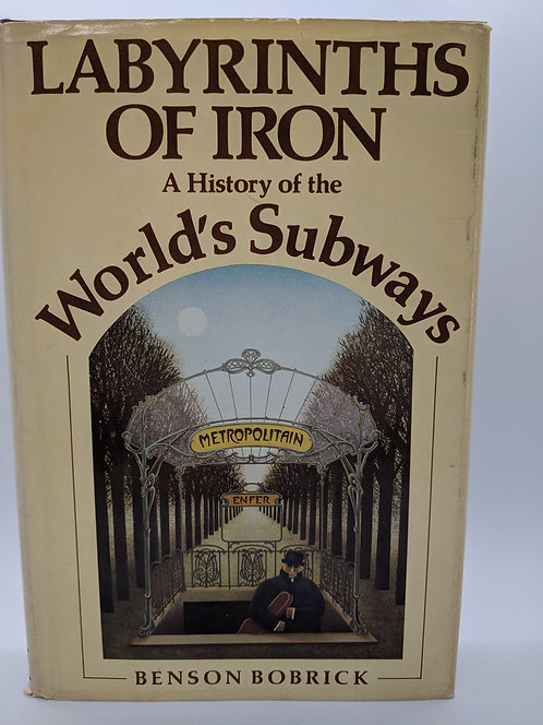 Labyrinths of Iron: A History of the World's Subways