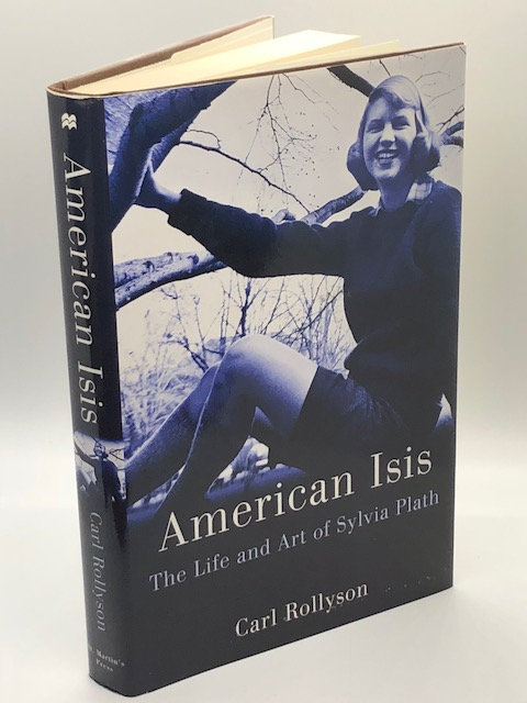 American Isis: The Life and Art of Sylvia Plath, by Carl Rollyson
