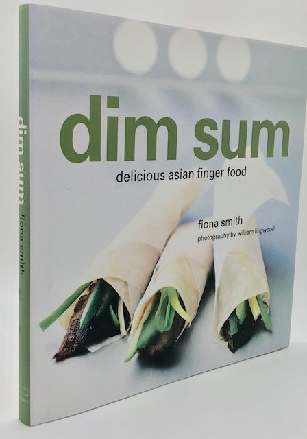 Dim Sum: Delicious Asian Finger Food, by Fiona Smith