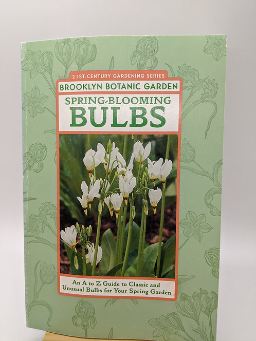 Spring-Blooming Bulbs: An A to Z Guide to Classic and Unusual Bulbs