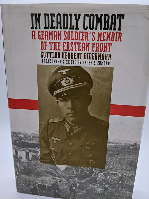 In Deadly Combat: A German Solider's Memoir of the Eastern Front