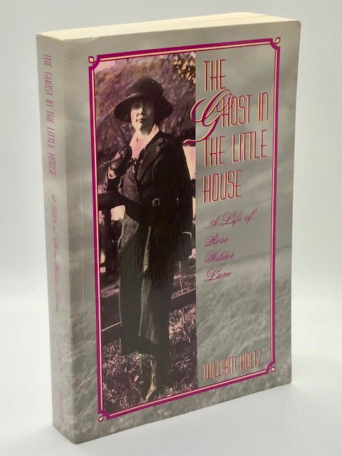 The Ghost of The Little House: A Life of Rose Wilder Lane