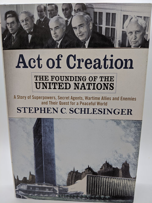 Act of Creation: The Foundation of the United Nations