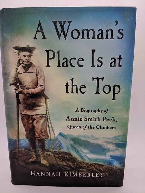 A Woman's Place is at the Top: A Biography of Annie Smith Peck