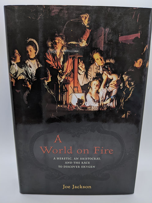 A World on Fire: : A Heretic, an Aristocrat, and the Race to Discover Oxygen