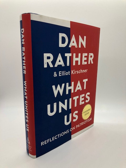 What Unite Us: Reflections on Patriotism, by Dan Rather