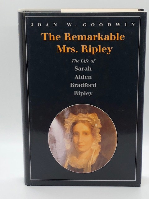 The Remarkable Mrs. Ripley: The Life and Times of Sarah Alden Bradford Ripley