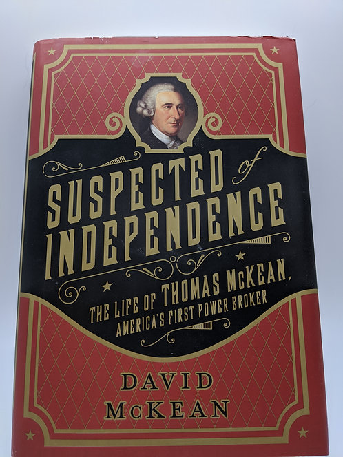 Suspected of Independence: Life of Thomas McKean, America's First Power Broker