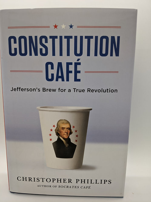 The Constitution Cafe: Jefferson's Brew for a True Revolution