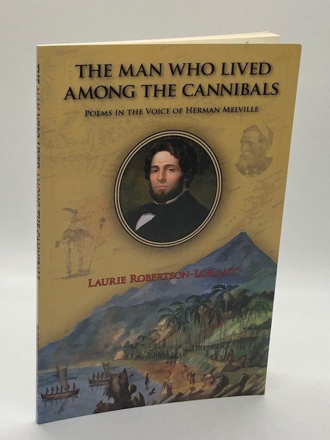 The Man Who Lived Among Cannibals: Poems In The Voice of Herman Melville